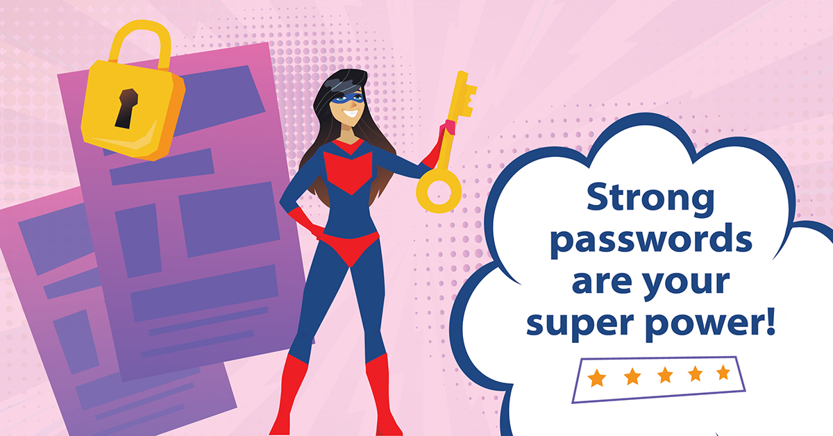 Strong passwords are your super power.