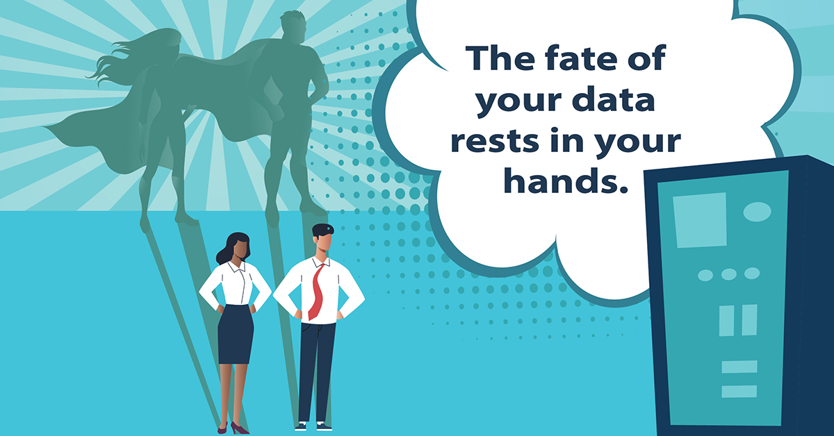 The fate of your data rests in your hands.